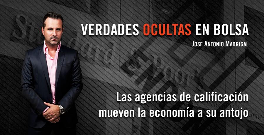 Verdades Ocultas en Bolsa Jose Antonio Madrigal Las agencias de calificacion mueven la economia a su antojo. Bolsalia 2014