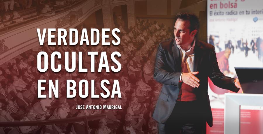 Jose Antonio Madrigal Conferencia Verdades Ocultas en Bolsa