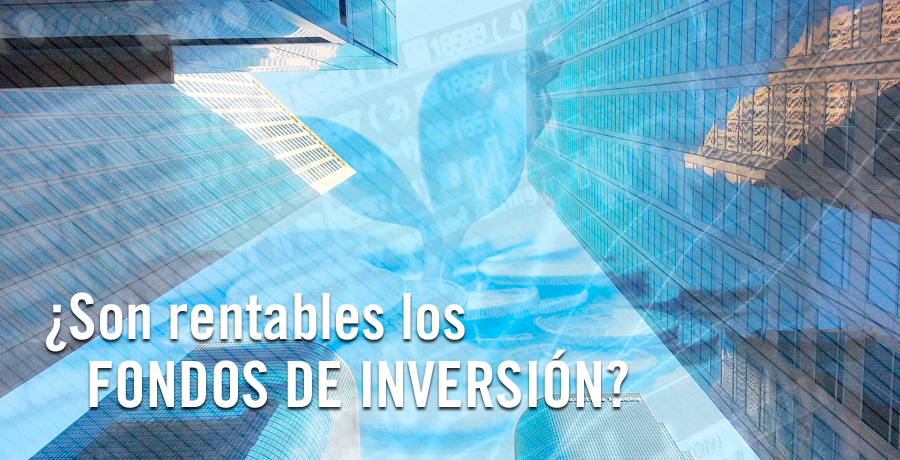 Jose Antonio Madrigal Blog ¿Son rentables los fondos de inversion?