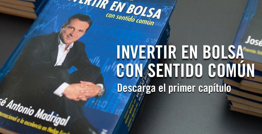 Invertir en bolsa con sentido común. Descarga primer capítulo del libro jose antonio madrigal