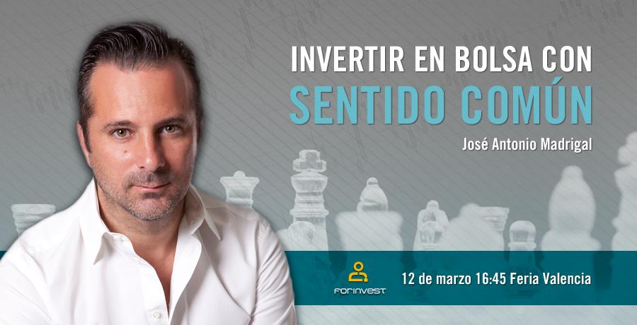 Jose Antonio Madrigal; Invertir en bolsa con sentido comun Forinvest.