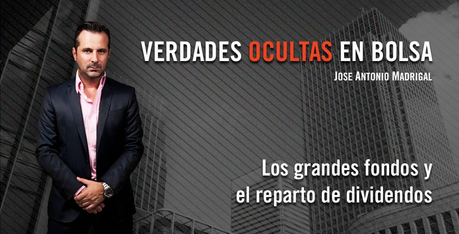 Verdades Ocultas en Bolsa Jose Antonio Madrigal Como operan los grandes fondos ante el reparto de dividendos. Bolsalia 2014