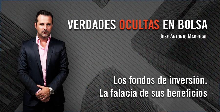 Verdades Ocultas en Bolsa Jose Antonio Madrigal Los Fondos de Inversion y la falacia de sus beneficios. Bolsalia 2014