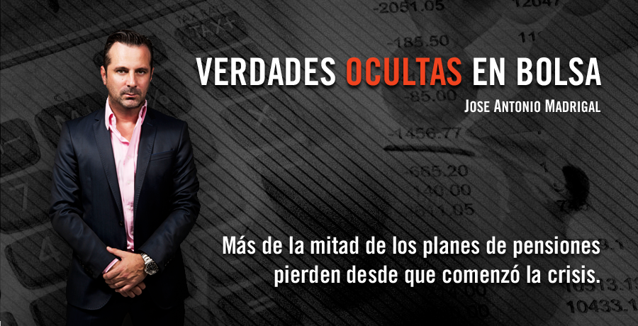 Verdades Ocultas en Bolsa Jose Antonio Madrigal Planes de pensiones pierden desde la crisis. Bolsalia 2014